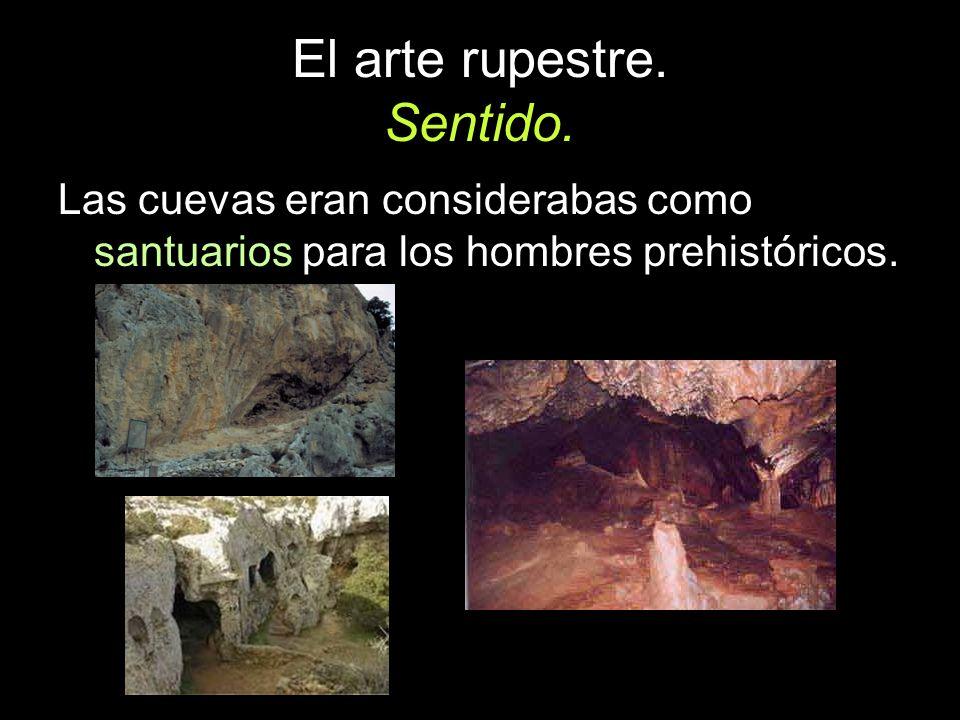 El arte rupestre. Sentido. Las cuevas eran considerabas como santuarios para los hombres prehistóricos.
