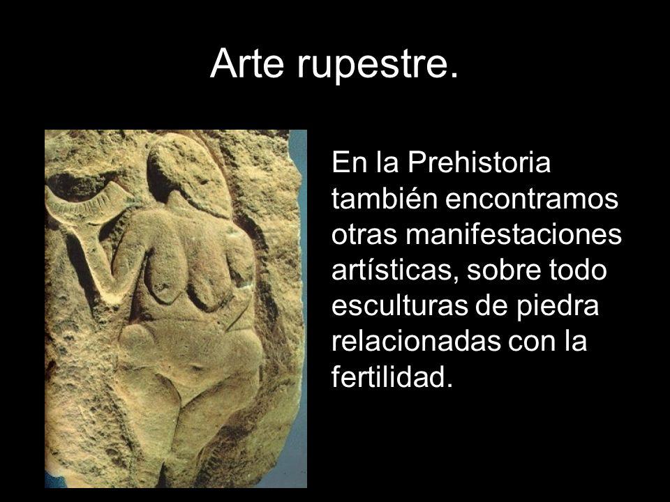 Arte rupestre. En la Prehistoria también encontramos otras manifestaciones artísticas, sobre todo esculturas de piedra relacionadas con la fertilidad.