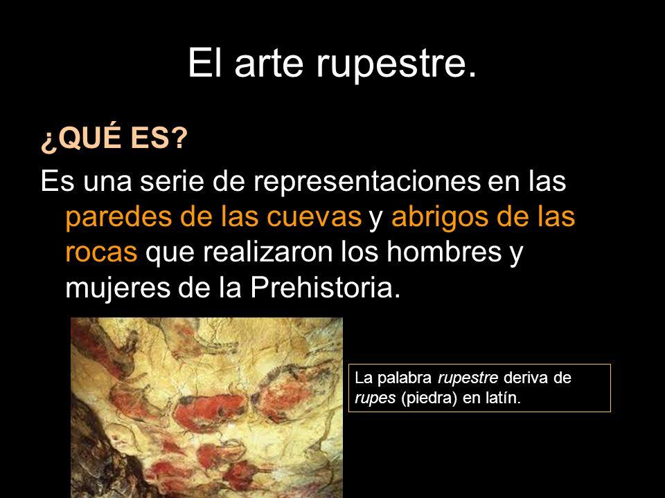 El arte rupestre. ¿QUÉ ES? Es una serie de representaciones en las paredes de las cuevas y abrigos de las rocas que realizaron los hombres y mujeres d