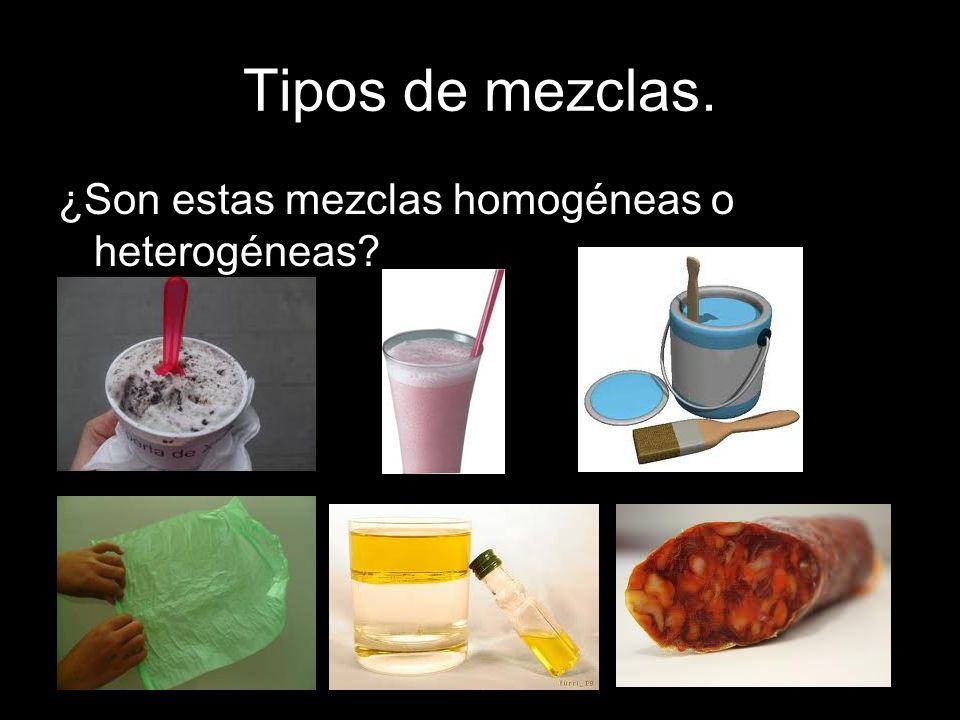 Tipos de mezclas. ¿Son estas mezclas homogéneas o heterogéneas?