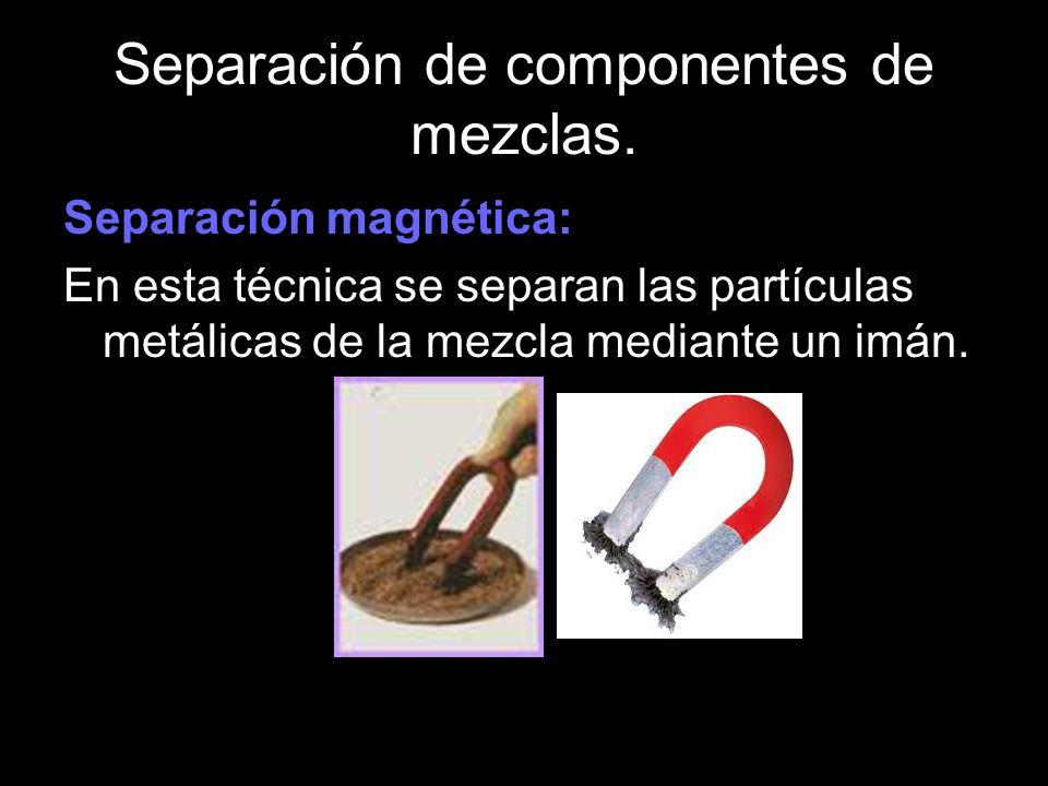 Separación de componentes de mezclas. Separación magnética: En esta técnica se separan las partículas metálicas de la mezcla mediante un imán.