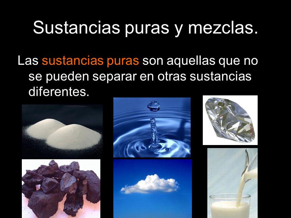 Sustancias puras y mezclas. Las sustancias puras son aquellas que no se pueden separar en otras sustancias diferentes.