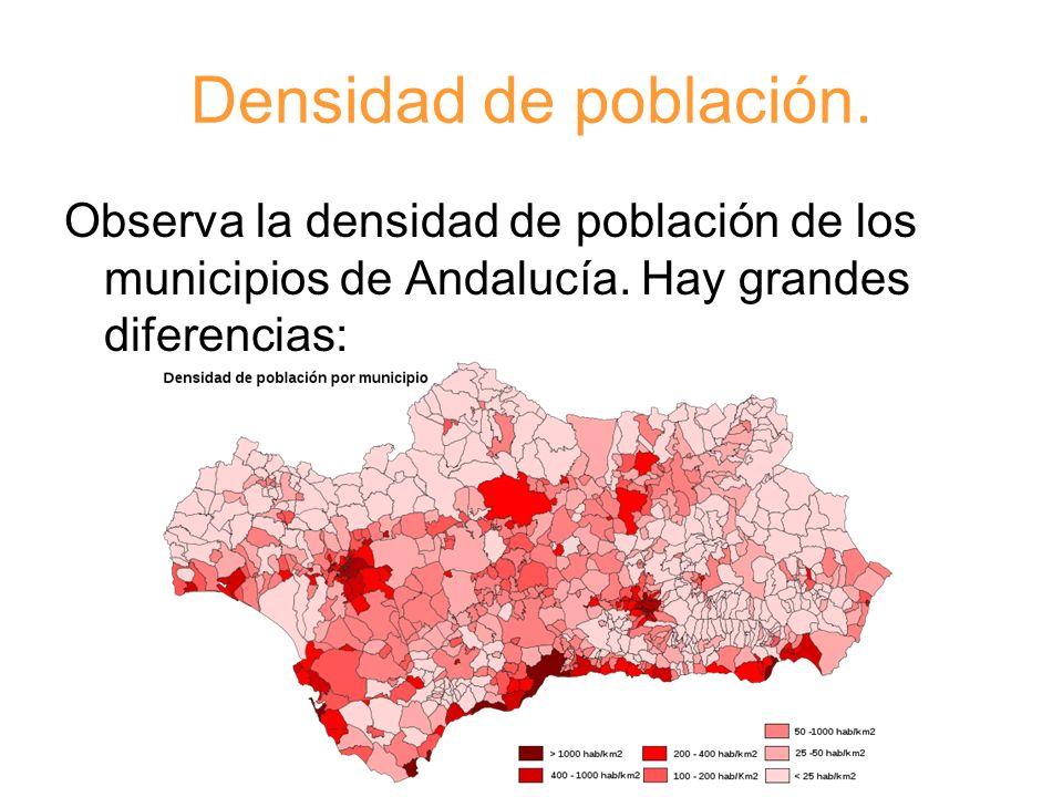 Densidad de población. Observa la densidad de población de los municipios de Andalucía. Hay grandes diferencias: