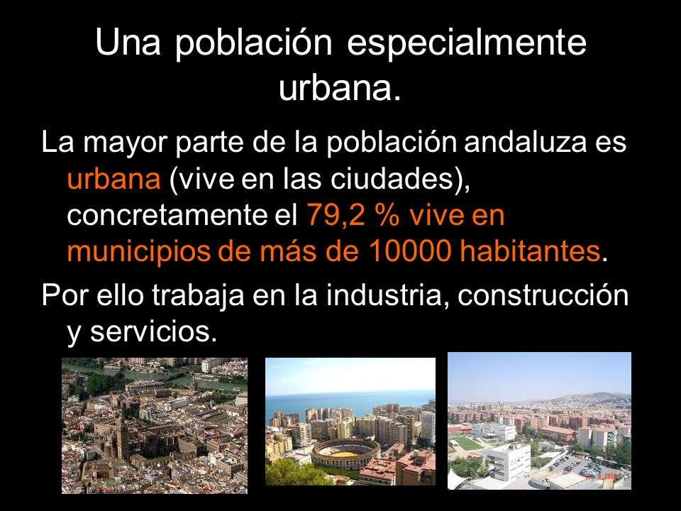 Una población especialmente urbana. La mayor parte de la población andaluza es urbana (vive en las ciudades), concretamente el 79,2 % vive en municipi