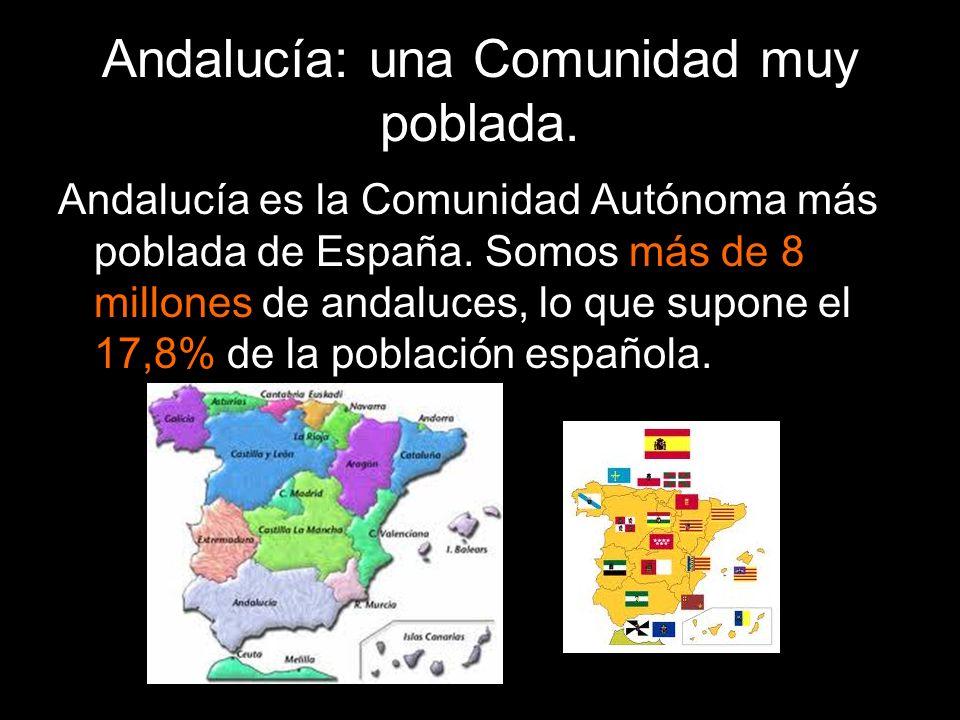 Andalucía: una Comunidad muy poblada. Andalucía es la Comunidad Autónoma más poblada de España. Somos más de 8 millones de andaluces, lo que supone el
