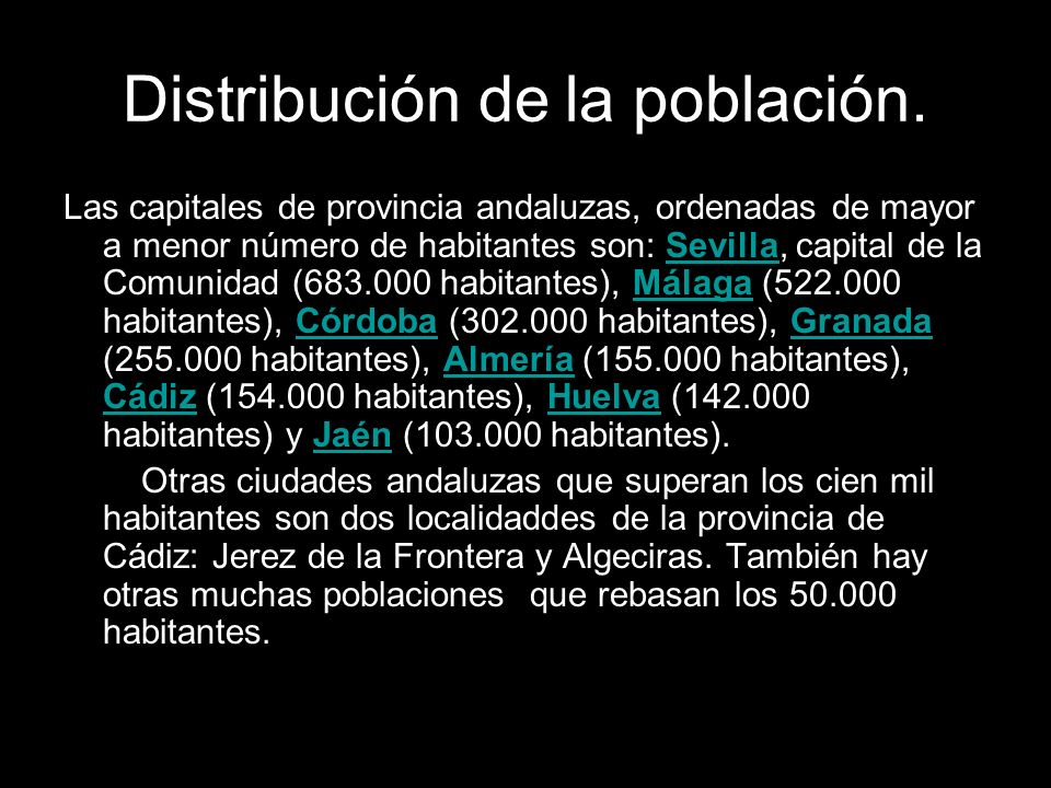 Distribución de la población. Las capitales de provincia andaluzas, ordenadas de mayor a menor número de habitantes son: Sevilla, capital de la Comuni