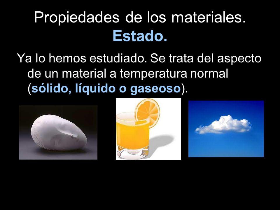 Propiedades de los materiales. Estado. Ya lo hemos estudiado. Se trata del aspecto de un material a temperatura normal (sólido, líquido o gaseoso).