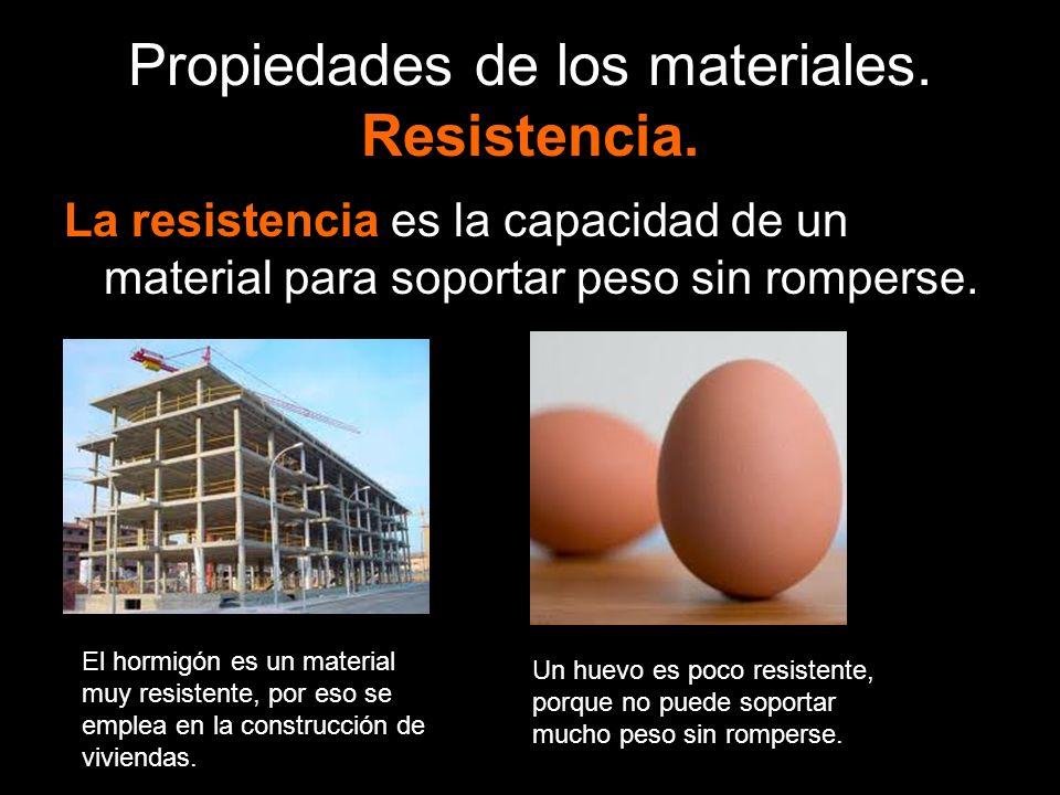 Propiedades de los materiales. Resistencia. La resistencia es la capacidad de un material para soportar peso sin romperse. El hormigón es un material
