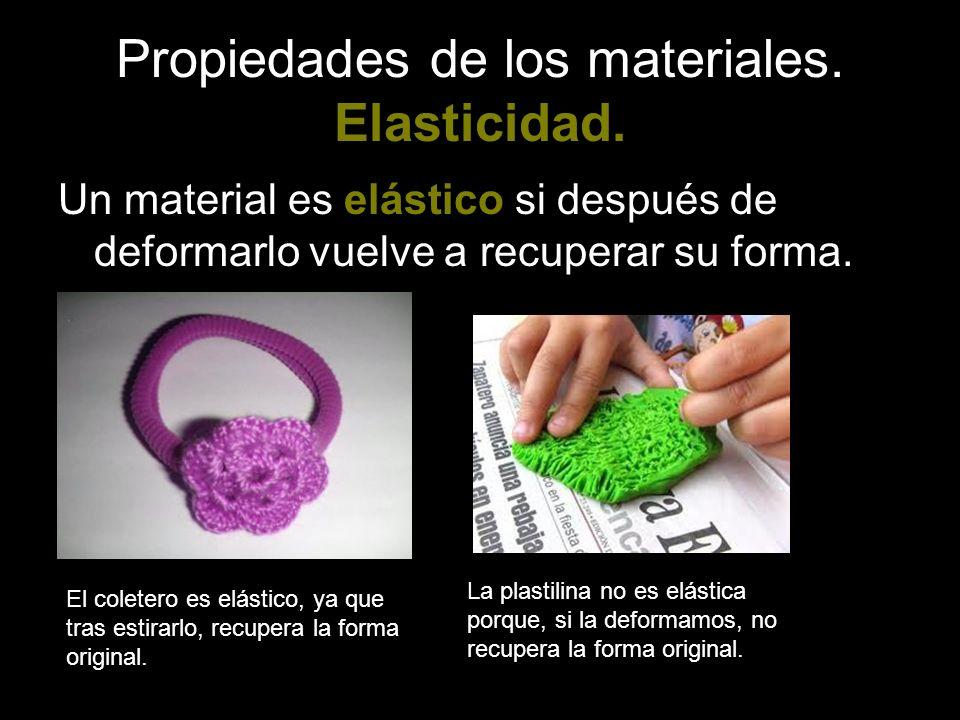 Propiedades de los materiales. Elasticidad. Un material es elástico si después de deformarlo vuelve a recuperar su forma. El coletero es elástico, ya