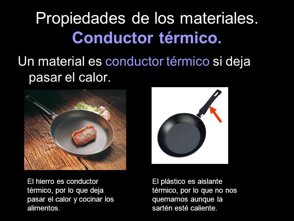 Propiedades de los materiales. Conductor térmico. Un material es conductor térmico si deja pasar el calor. El hierro es conductor térmico, por lo que