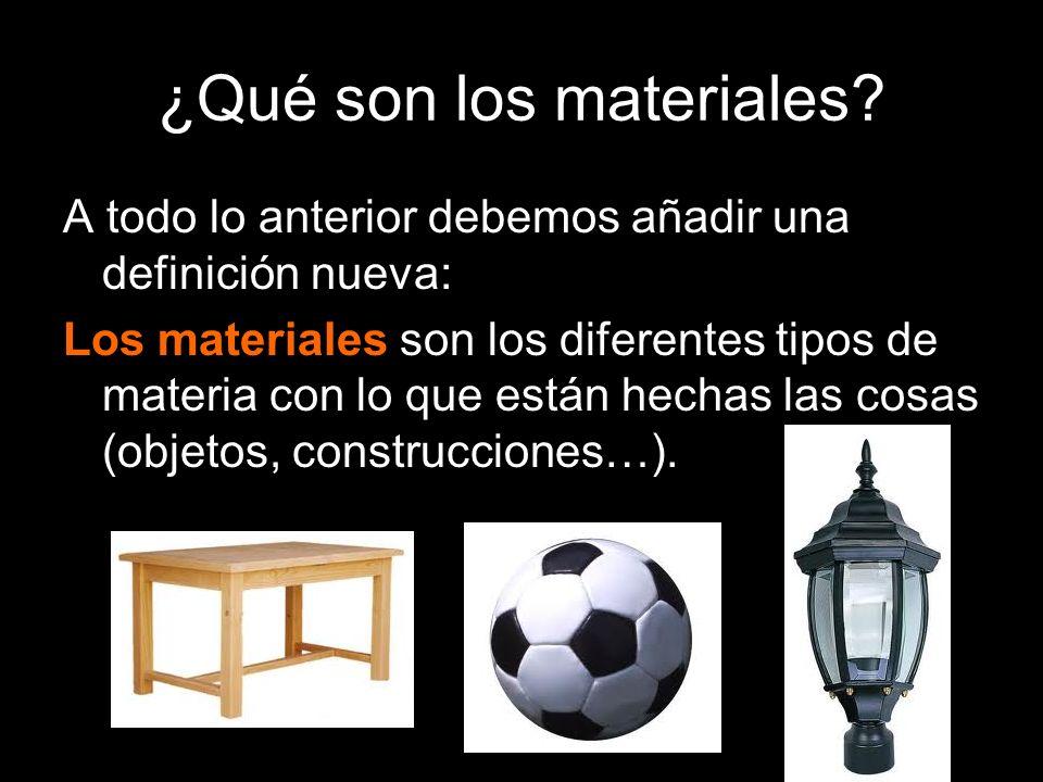 ¿Qué son los materiales? A todo lo anterior debemos añadir una definición nueva: Los materiales son los diferentes tipos de materia con lo que están h