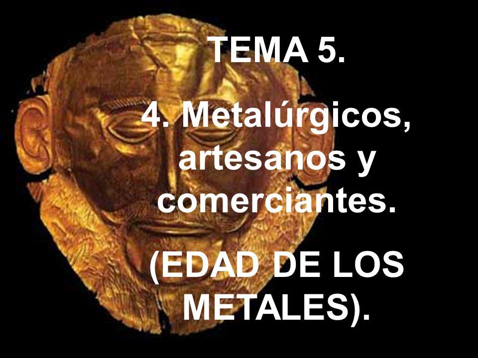 TEMA 5. 4. Metalúrgicos, artesanos y comerciantes. (EDAD DE LOS METALES).