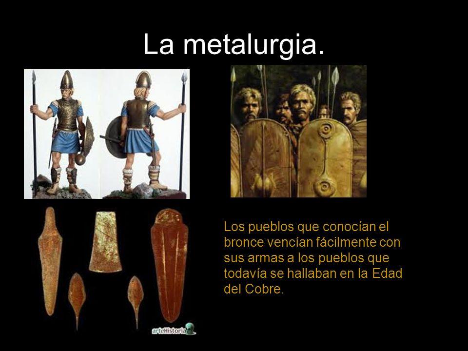 Los pueblos que conocían el bronce vencían fácilmente con sus armas a los pueblos que todavía se hallaban en la Edad del Cobre.