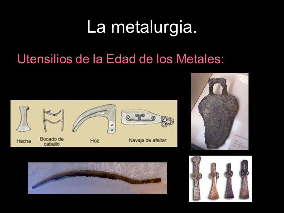 La metalurgia. Utensilios de la Edad de los Metales:
