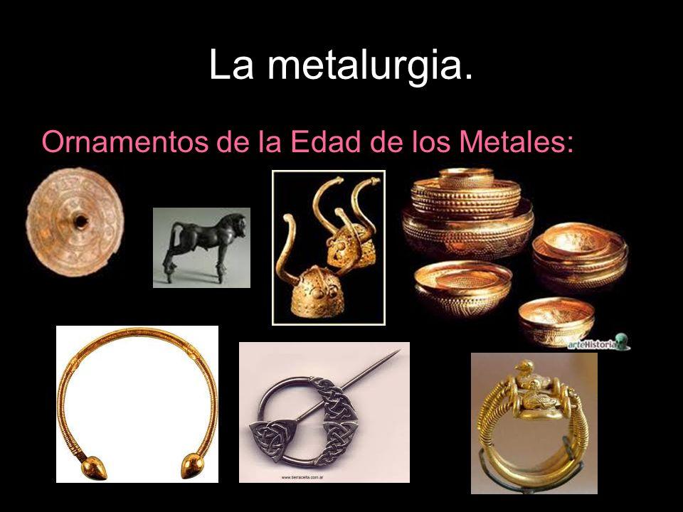 La metalurgia. Ornamentos de la Edad de los Metales: