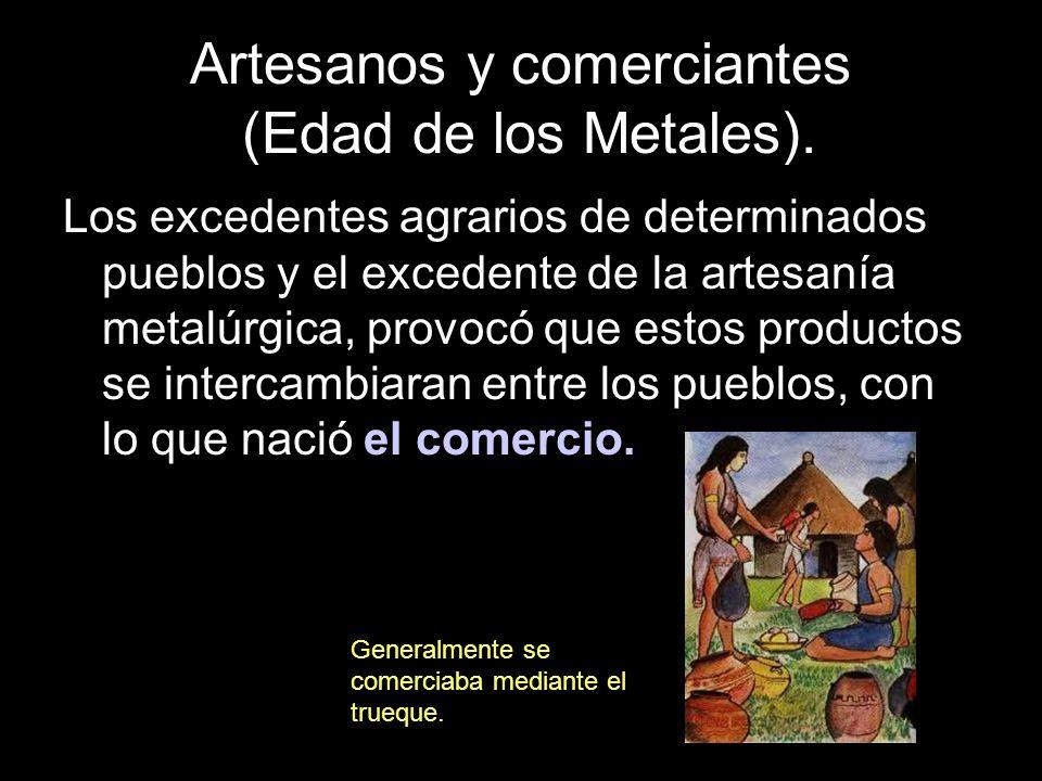 Los excedentes agrarios de determinados pueblos y el excedente de la artesanía metalúrgica, provocó que estos productos se intercambiaran entre los pueblos, con lo que nació el comercio..