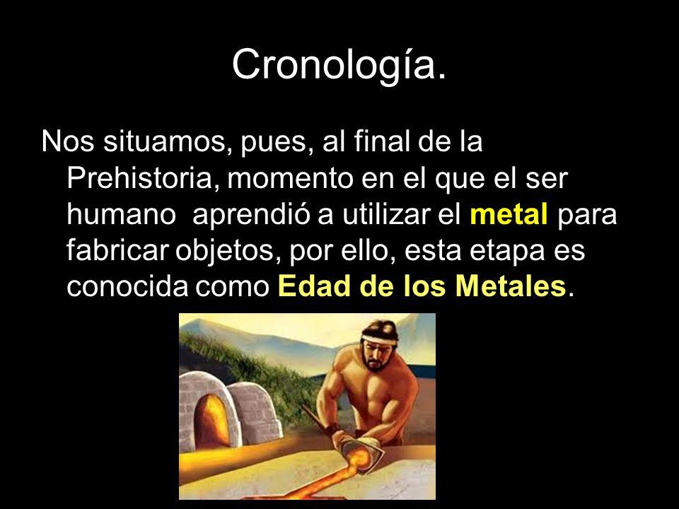 Cronología. Nos situamos, pues, al final de la Prehistoria, momento en el que el ser humano aprendió a utilizar el metal para fabricar objetos, por el