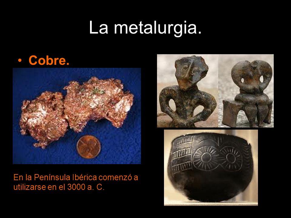 Cobre. En la Península Ibérica comenzó a utilizarse en el 3000 a. C.