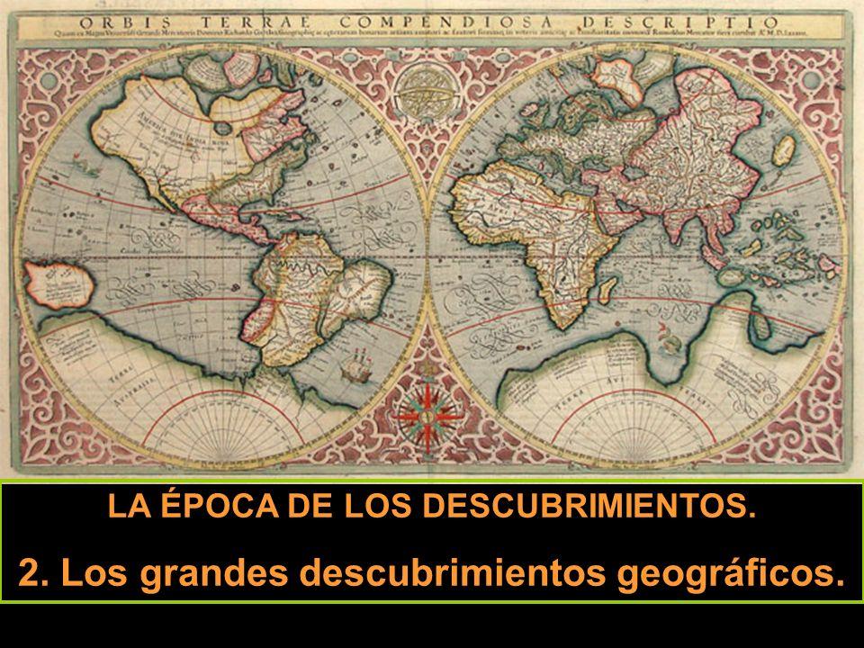 LA ÉPOCA DE LOS DESCUBRIMIENTOS. 2. Los grandes descubrimientos geográficos.