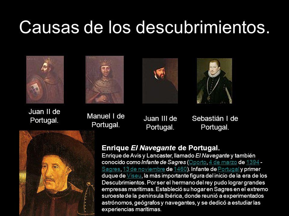 Causas de los descubrimientos. Juan II de Portugal.. Manuel I de Portugal. Juan III de Portugal. Sebastián I de Portugal. Enrique El Navegante de Port