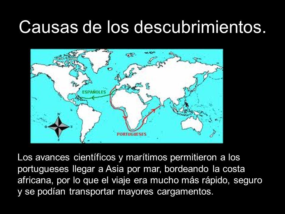 Causas de los descubrimientos. Los avances científicos y marítimos permitieron a los portugueses llegar a Asia por mar, bordeando la costa africana, p