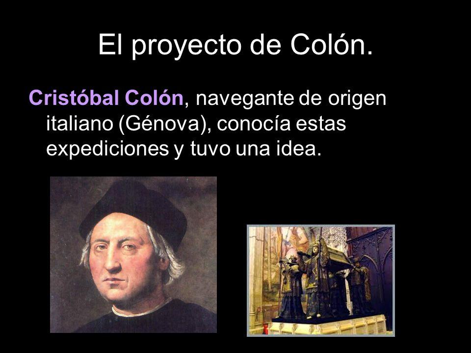 Cristóbal Colón, navegante de origen italiano (Génova), conocía estas expediciones y tuvo una idea.