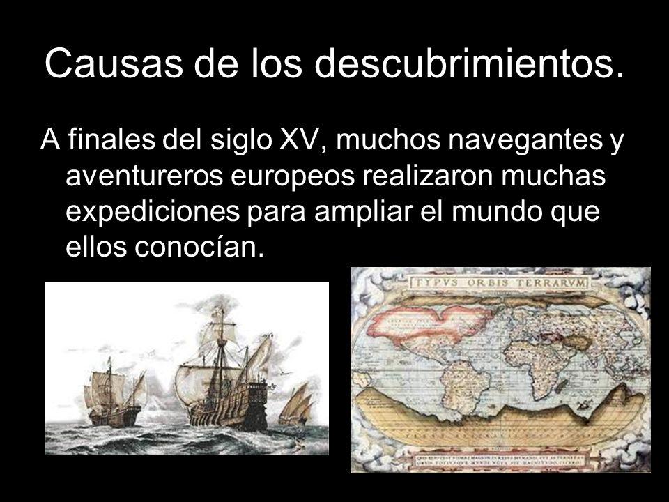 Causas de los descubrimientos. A finales del siglo XV, muchos navegantes y aventureros europeos realizaron muchas expediciones para ampliar el mundo q