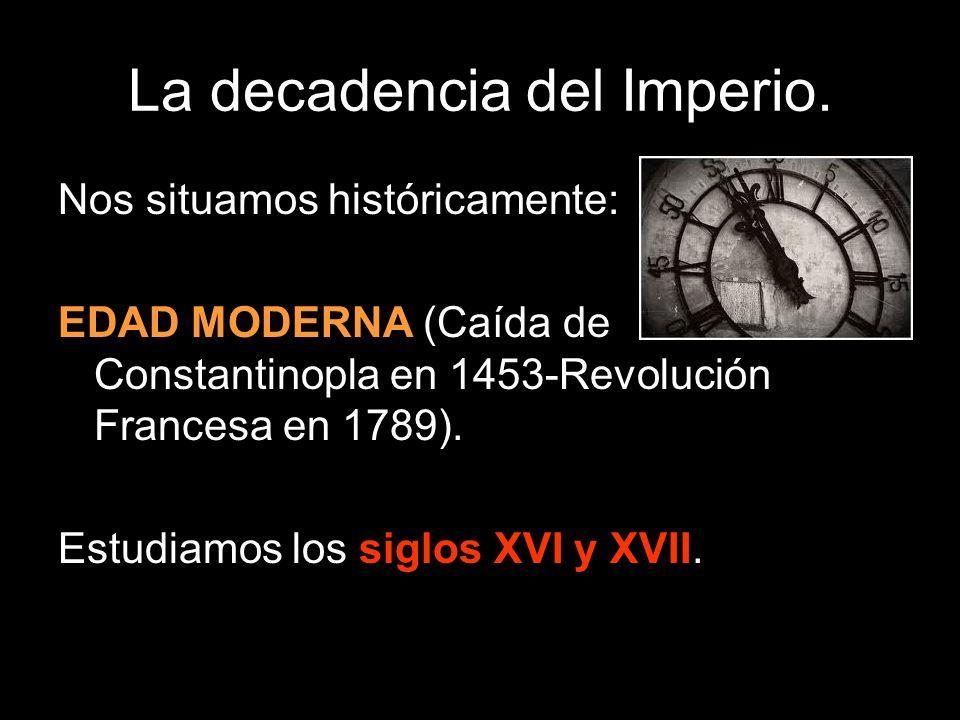 La decadencia del Imperio.El siglo XVI había sido una época de esplendor para la Corona española.