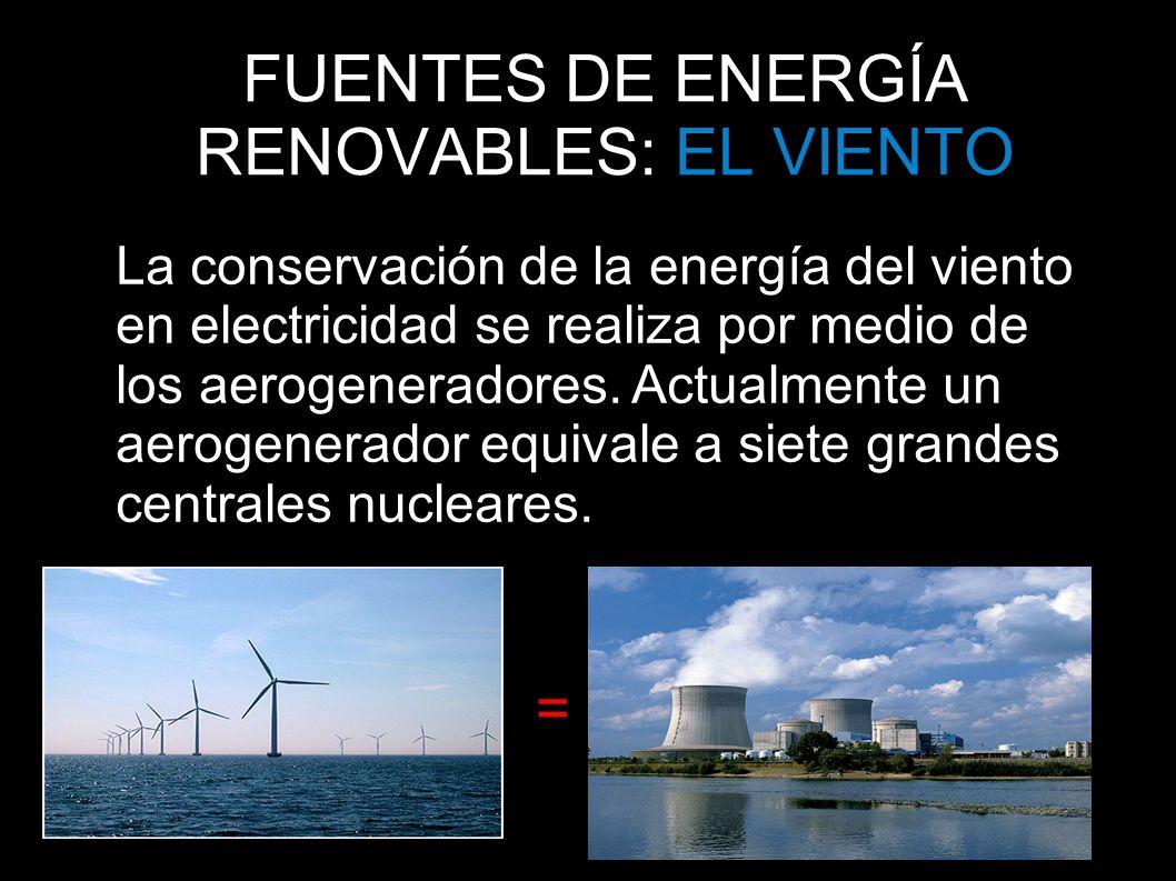FUENTES DE ENERGÍA RENOVABLES: EL VIENTO La conservación de la energía del viento en electricidad se realiza por medio de los aerogeneradores. Actualm