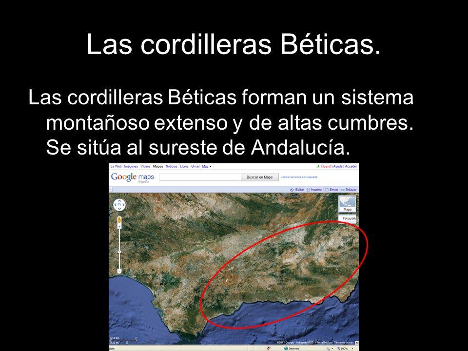 Las cordilleras Béticas. Las cordilleras Béticas forman un sistema montañoso extenso y de altas cumbres. Se sitúa al sureste de Andalucía.