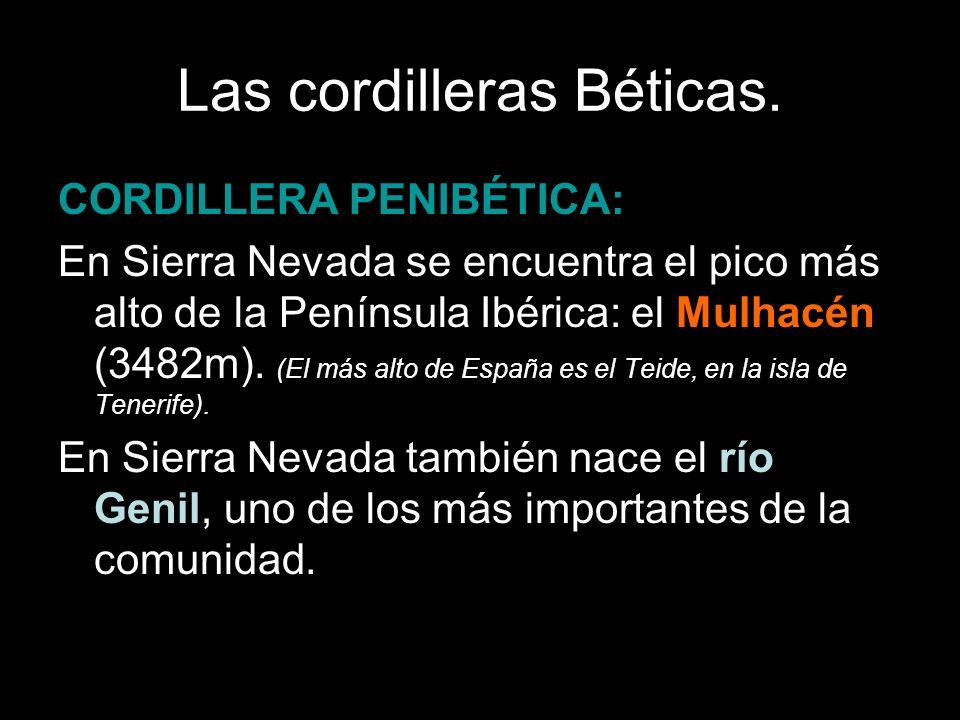 Las cordilleras Béticas. CORDILLERA PENIBÉTICA: En Sierra Nevada se encuentra el pico más alto de la Península Ibérica: el Mulhacén (3482m). (El más a