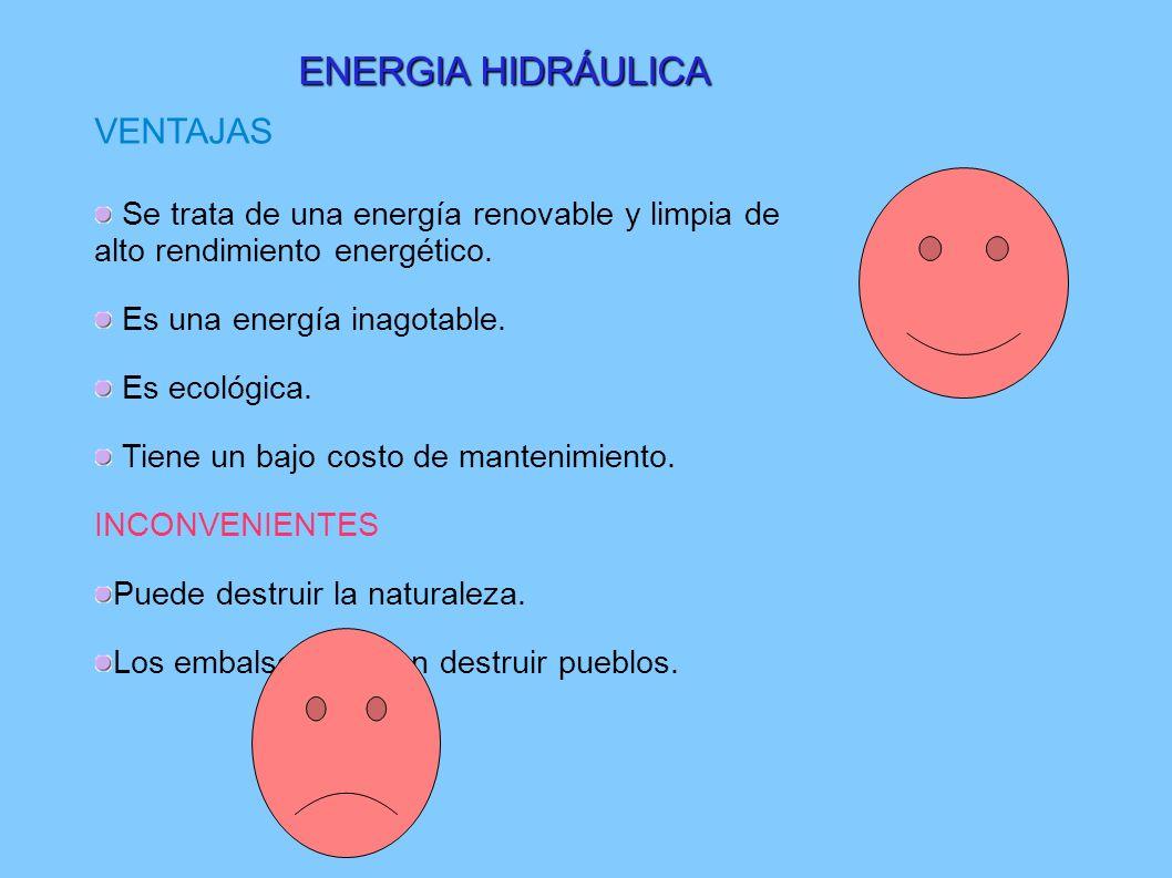 ENERGIA HIDRÁULICA ENERGIA HIDRÁULICA VENTAJAS Se trata de una energía renovable y limpia de alto rendimiento energético. Es una energía inagotable. E