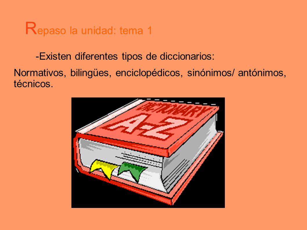 R epaso la unidad: tema 1 -Existen diferentes tipos de diccionarios: Normativos, bilingües, enciclopédicos, sinónimos/ antónimos, técnicos.
