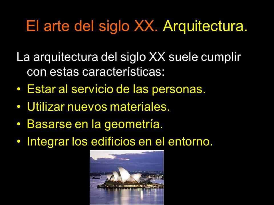 El arte del siglo XX. Arquitectura. La arquitectura del siglo XX suele cumplir con estas características: Estar al servicio de las personas. Utilizar