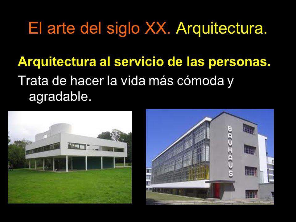 El arte del siglo XX. Arquitectura. Arquitectura al servicio de las personas. Trata de hacer la vida más cómoda y agradable.