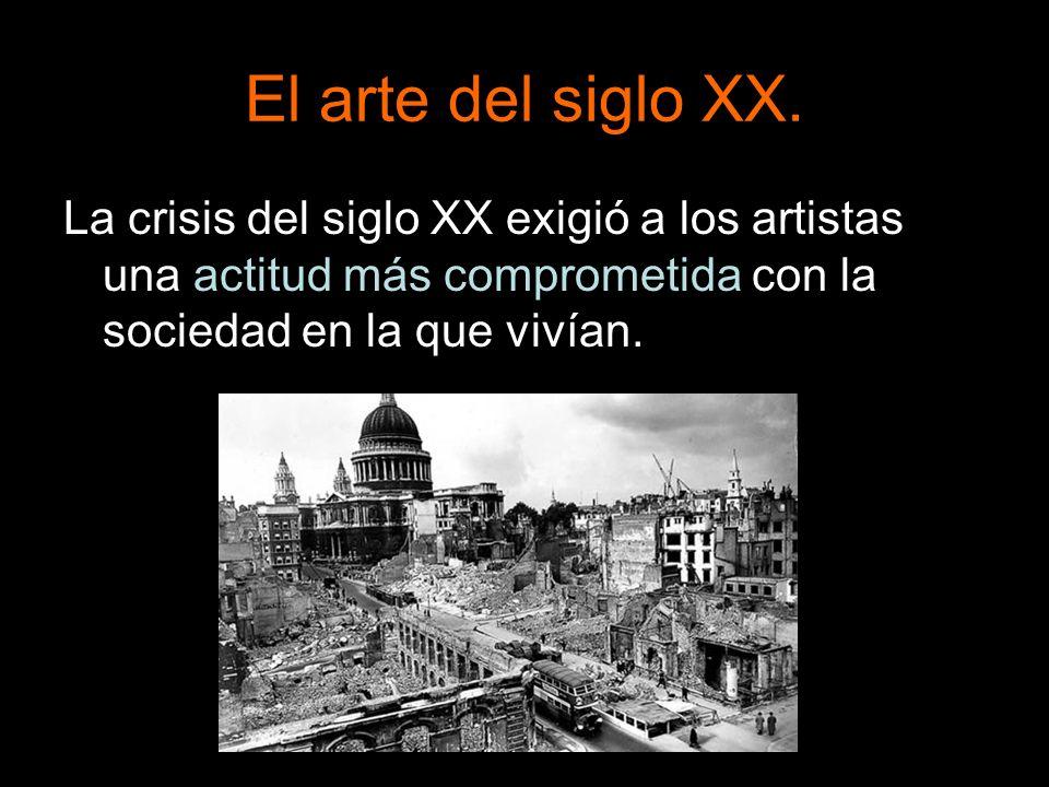 La crisis del siglo XX exigió a los artistas una actitud más comprometida con la sociedad en la que vivían.