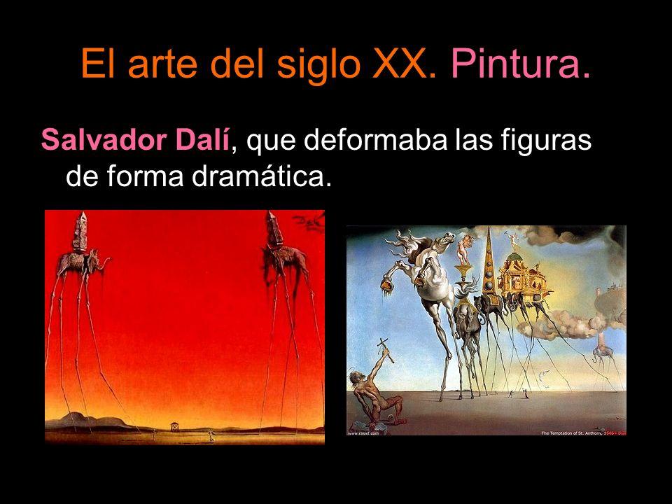 El arte del siglo XX. Pintura. Salvador Dalí, que deformaba las figuras de forma dramática.