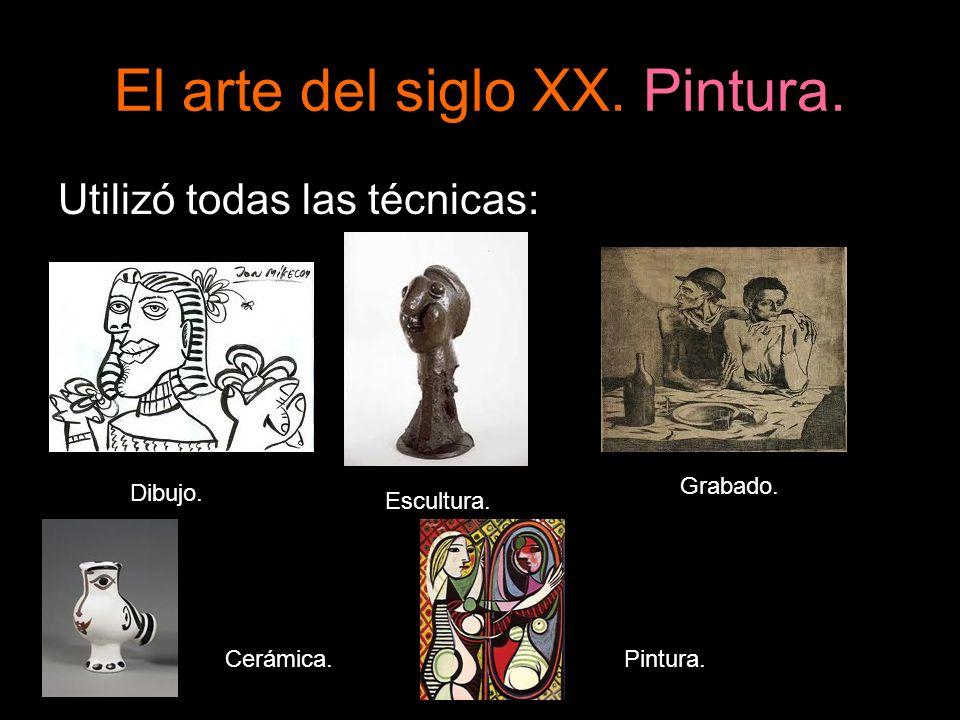 El arte del siglo XX. Pintura. Utilizó todas las técnicas: Dibujo. Escultura. Grabado. Cerámica.Pintura.