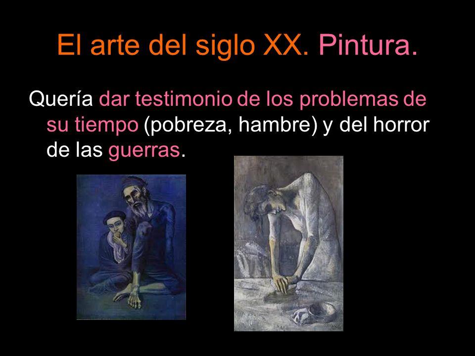 El arte del siglo XX. Pintura. Quería dar testimonio de los problemas de su tiempo (pobreza, hambre) y del horror de las guerras.