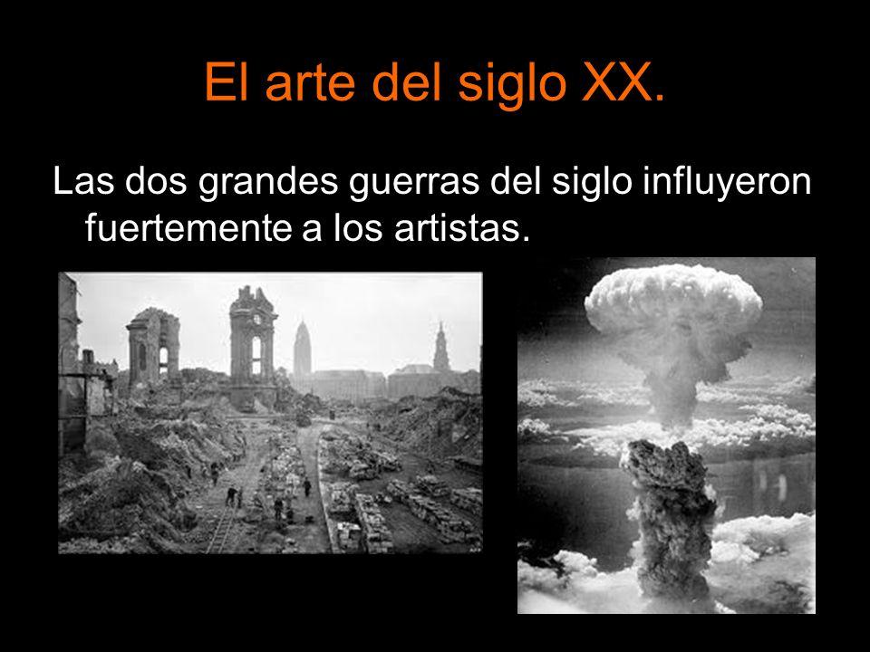 El arte del siglo XX. Las dos grandes guerras del siglo influyeron fuertemente a los artistas.