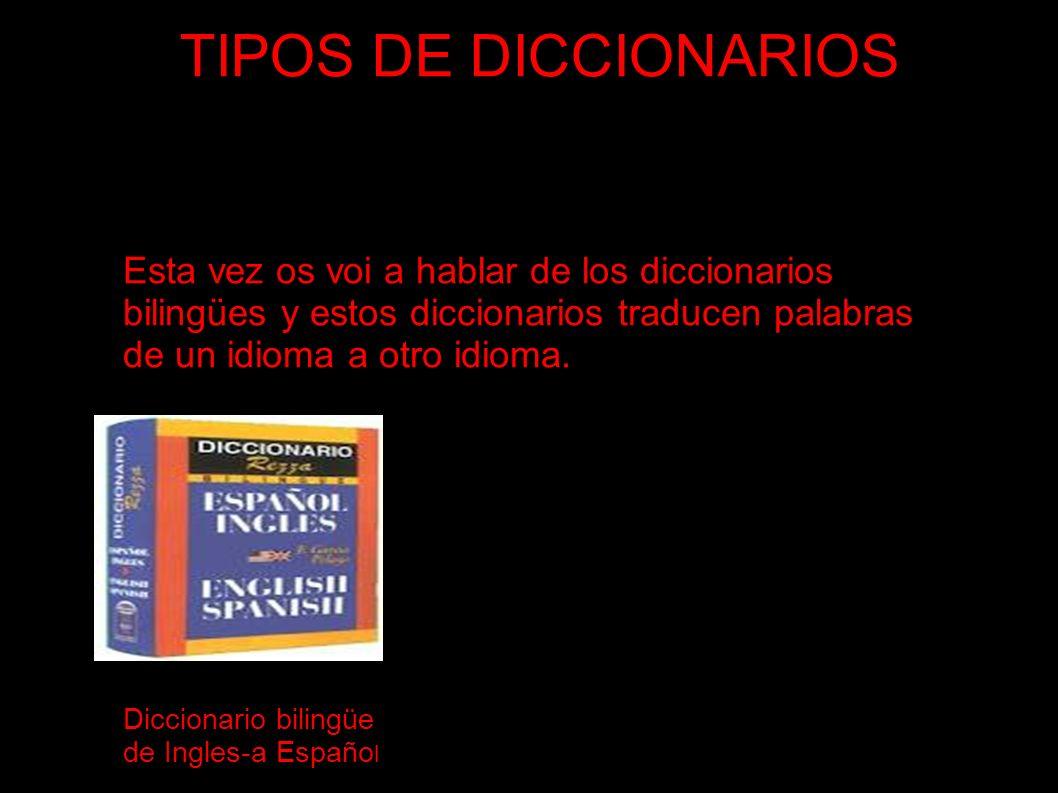 TIPOS DE DICCIONARIOS Esta vez os voi a hablar de los diccionarios de sinónimos y antónimos que son los diccionarios que son en los que vienen una lista de significados parecido ó igual, o de significado contrario.