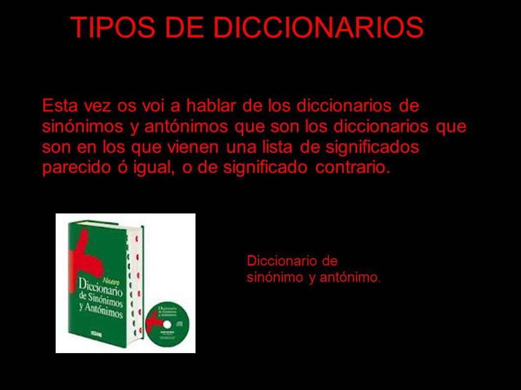 TIPOS DE DICCIONARIOS Y por último os voi a hablar de los diccionarios técnicos que son los diccionarios que se especifican en un tema en concreto.