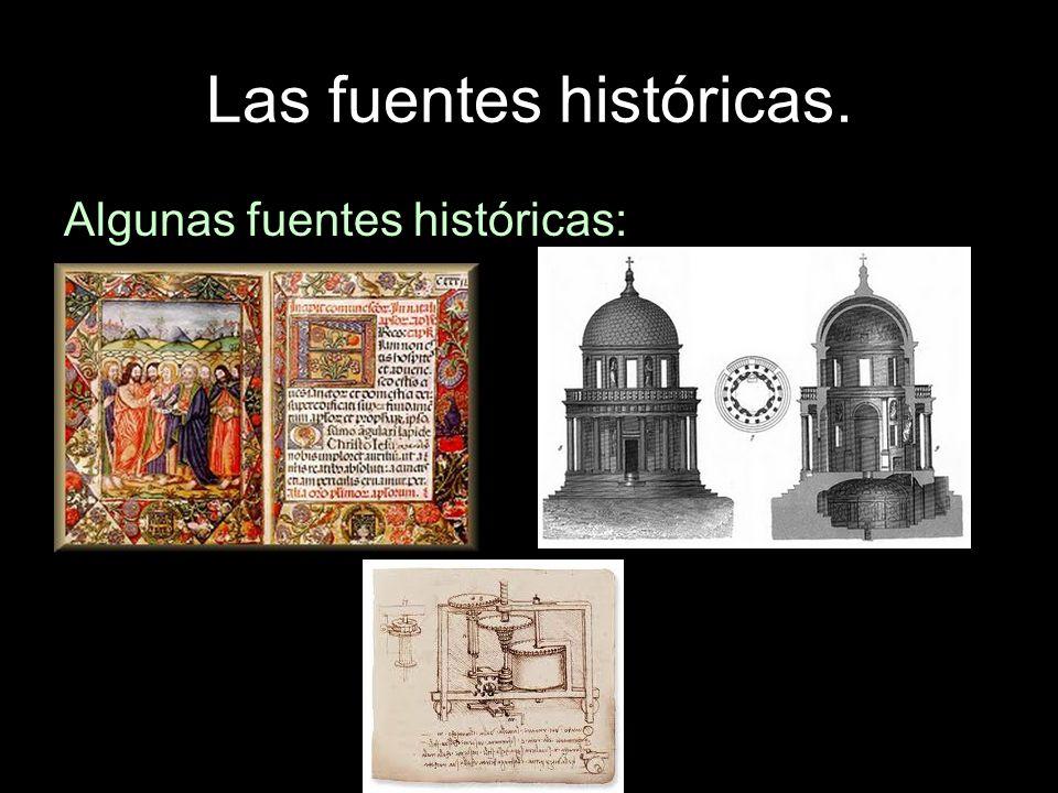Las fuentes históricas. Algunas fuentes históricas: