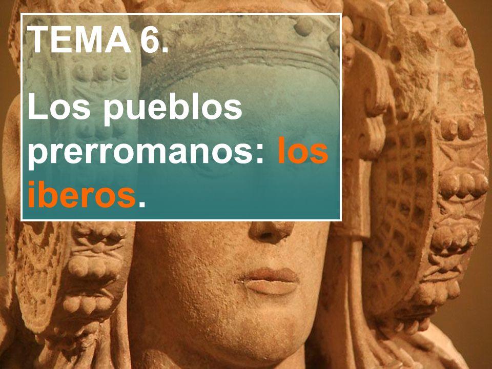 TEMA 6. Los pueblos prerromanos: los iberos.