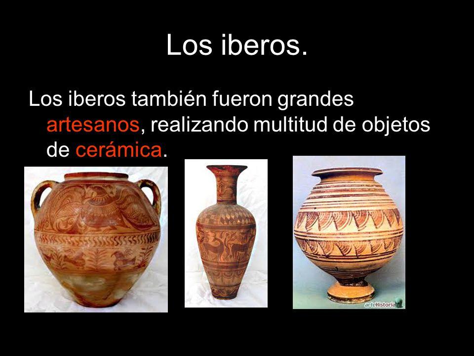 Los iberos. Los iberos también fueron grandes artesanos, realizando multitud de objetos de cerámica.