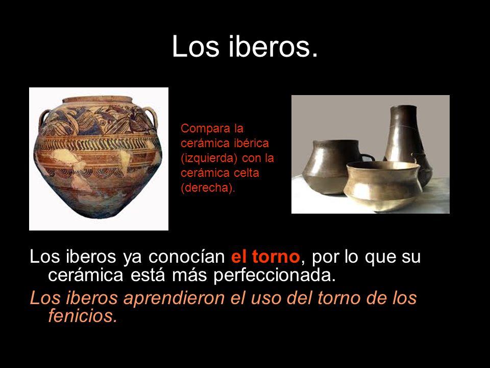 Los iberos. Los iberos ya conocían el torno, por lo que su cerámica está más perfeccionada. Los iberos aprendieron el uso del torno de los fenicios. C