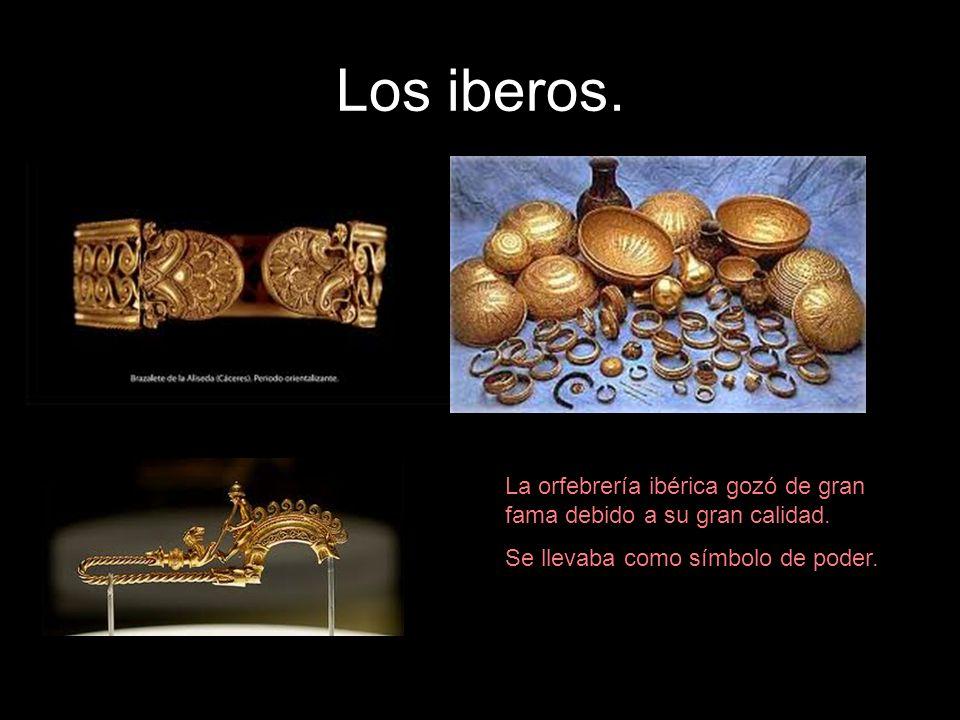La orfebrería ibérica gozó de gran fama debido a su gran calidad. Se llevaba como símbolo de poder.