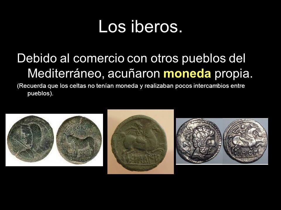 Debido al comercio con otros pueblos del Mediterráneo, acuñaron moneda propia. (Recuerda que los celtas no tenían moneda y realizaban pocos intercambi