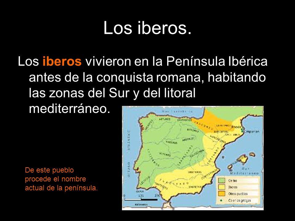 Los iberos vivieron en la Península Ibérica antes de la conquista romana, habitando las zonas del Sur y del litoral mediterráneo. Los iberos. De este