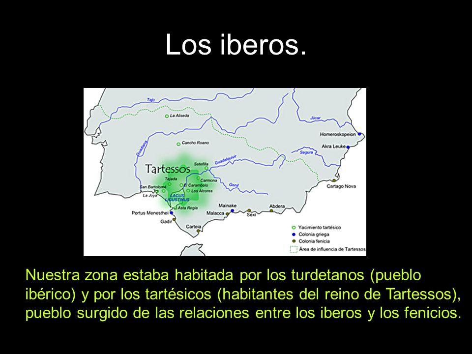 Los iberos. Nuestra zona estaba habitada por los turdetanos (pueblo ibérico) y por los tartésicos (habitantes del reino de Tartessos), pueblo surgido